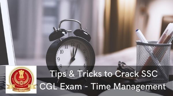 Tips & Tricks to Crack SSC CGL exam in first attempt - time management is vital as there are a wide range of subjects and all of thrm need to be covered thoroughly.