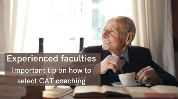 Experienced faculties are important to select CAT coaching