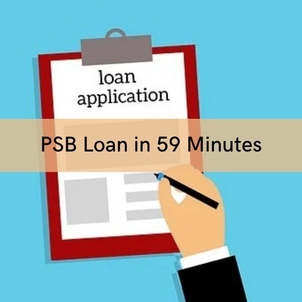 Detail information about government PSB loan in 59 minutes scheme such as eligibility criteria, benefits, documents etc.
