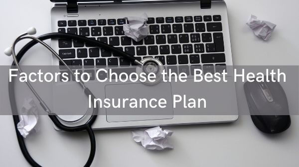 Some factors help you in selecting best healthcare plan. These factors are necessary to consider while buying any plan.
