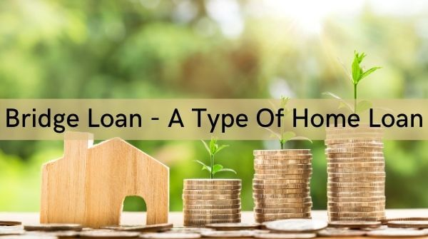 A bridge loan can be availed by individuals who want to purchase another property by selling off the existing one.