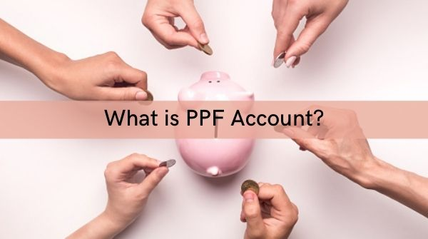 Detail information about full form of PPF account and what is PPF account?