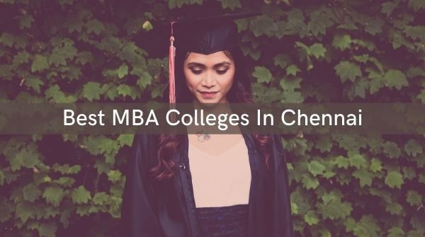 Best PGDM Institutes and MBA colleges in Chennai.
