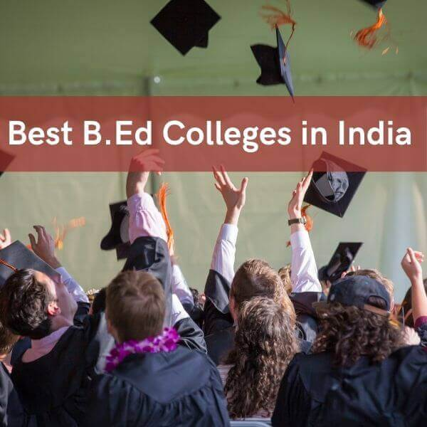 Choose the best B.Ed colleges in India.